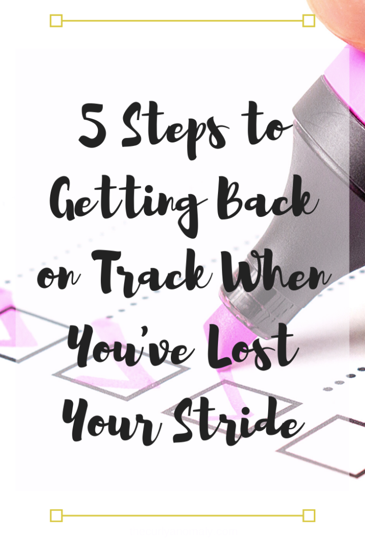 5 Steps to Getting Back on Track When You've Lost Your Stride